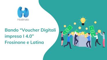 """Bando """"Voucher Digitali impresa I 4.0"""" - Frosinone e Latina"""