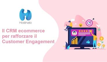 Il CRM ecommerce per rafforzare il Customer Engagement