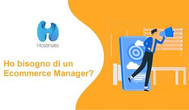 Ho bisogno di un Ecommerce Manager?