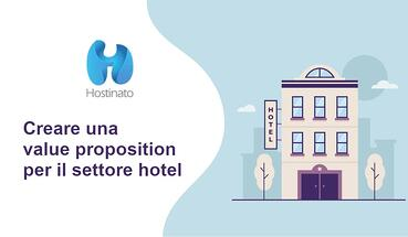 Creare una value proposition per il settore hotel